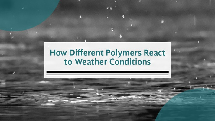 How Different Polymers React to Weather Conditions